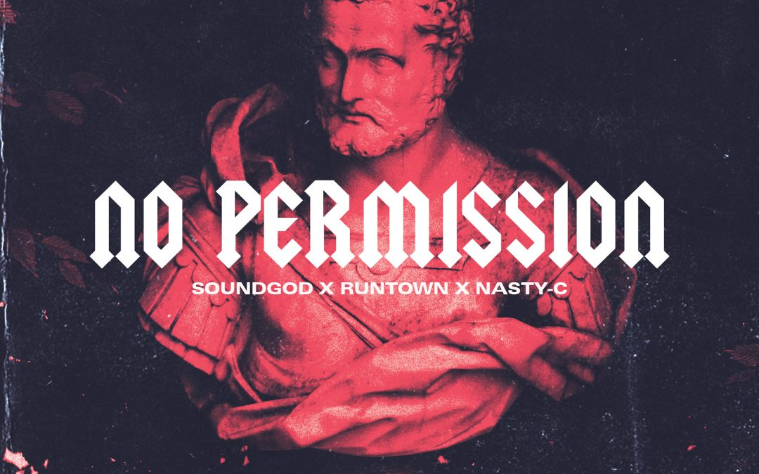Runtown & Nasty C & Soundgod – No Permission