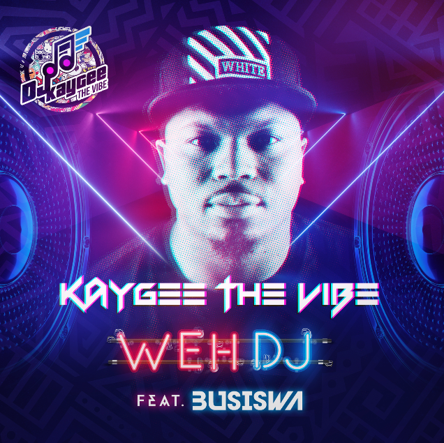 Kaygee The Vibe ft. Busiswa – Weh DJ